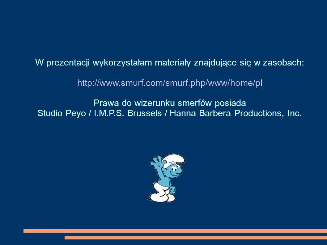 W prezentacji wykorzystałam materiały znajdujące się w zasobach: http://www.smurf.com/smurf.php/www/home/pl Prawa do wizerunku smerfów posiada Studio Peyo / I.M.P.S.