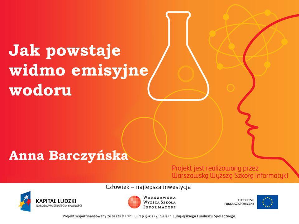 Jak powstaje widmo emisyjne wodoru Anna Barczyńska informatyka + 2