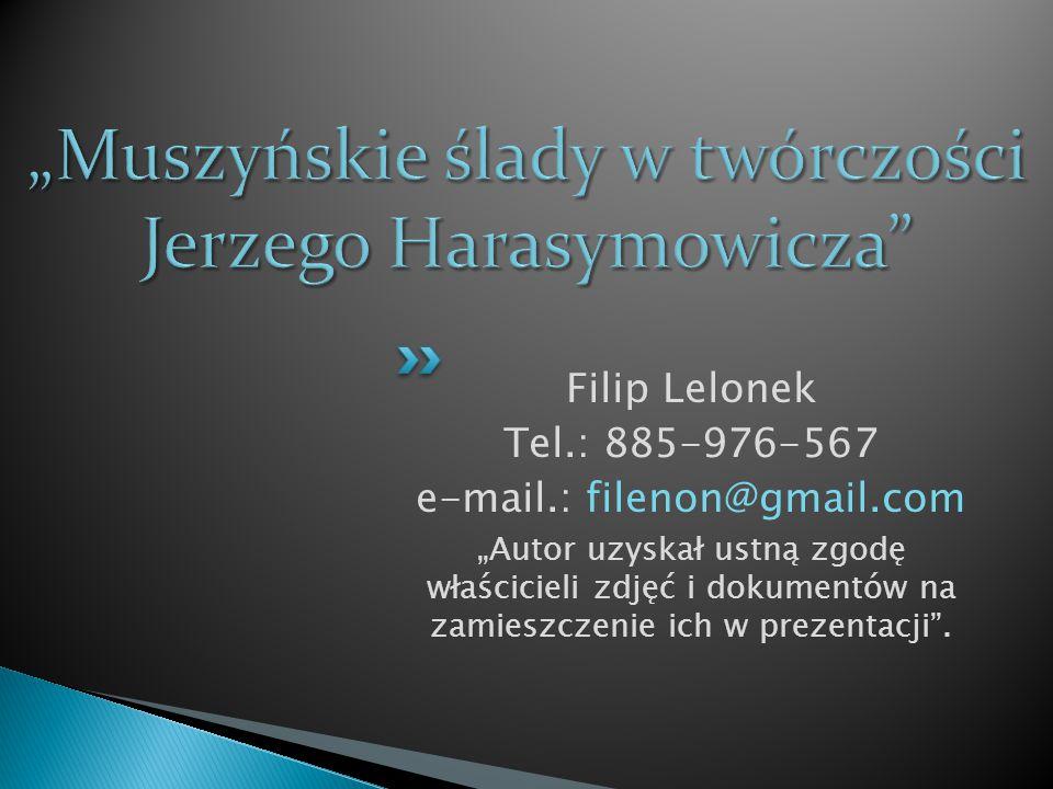 """Filip Lelonek Tel.: 885-976-567 e-mail.: filenon@gmail.com """"Autor uzyskał ustną zgodę właścicieli zdjęć i dokumentów na zamieszczenie ich w prezentacj"""