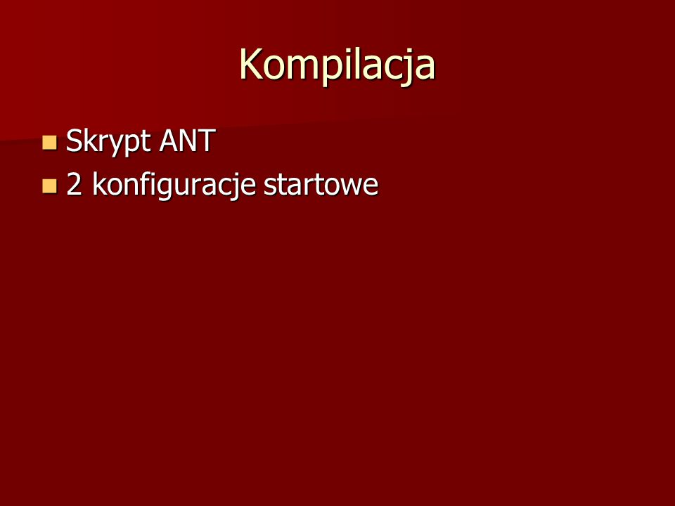Kompilacja Skrypt ANT Skrypt ANT 2 konfiguracje startowe 2 konfiguracje startowe