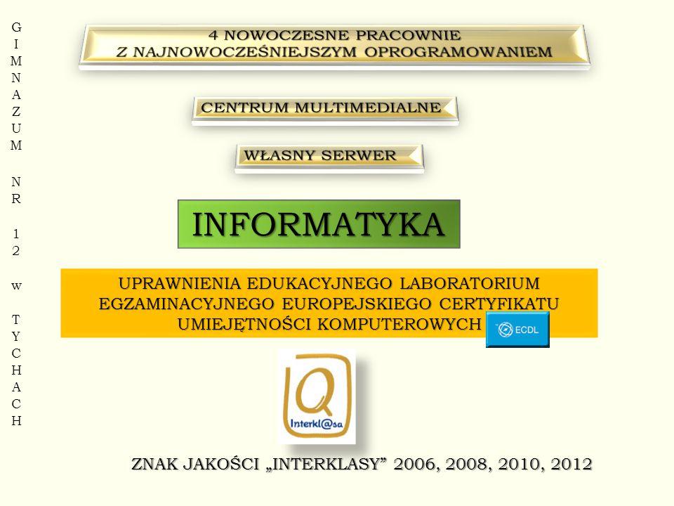 """INFORMATYKA UPRAWNIENIA EDUKACYJNEGO LABORATORIUM EGZAMINACYJNEGO EUROPEJSKIEGO CERTYFIKATU UMIEJĘTNOŚCI KOMPUTEROWYCH ZNAK JAKOŚCI """"INTERKLASY 2006, 2008, 2010, 2012"""