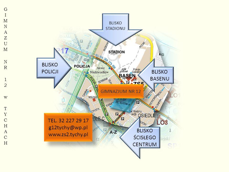 BLISKO POLICJI BLISKO BASENU BLISKO ŚCISŁEGO CENTRUM GIMNAZJUM NR 12 BLISKO STADIONU TEL. 32 227 29 17 g12tychy@wp.pl www.zs2.tychy.pl TEL. 32 227 29