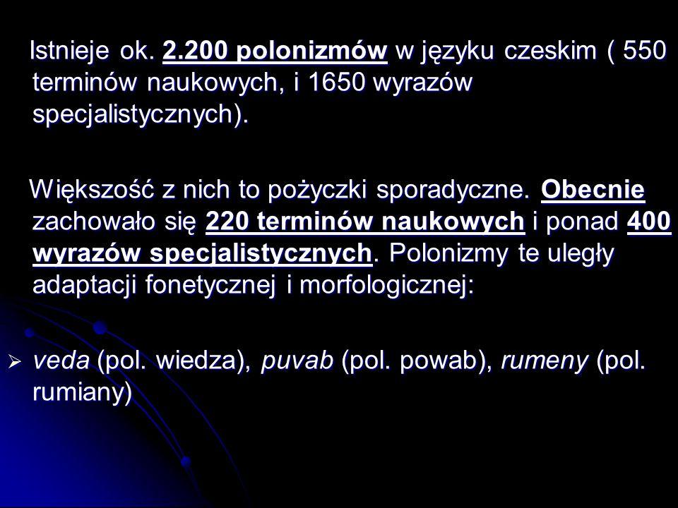 Istnieje ok. 2.200 polonizmów w języku czeskim ( 550 terminów naukowych, i 1650 wyrazów specjalistycznych). Istnieje ok. 2.200 polonizmów w języku cze