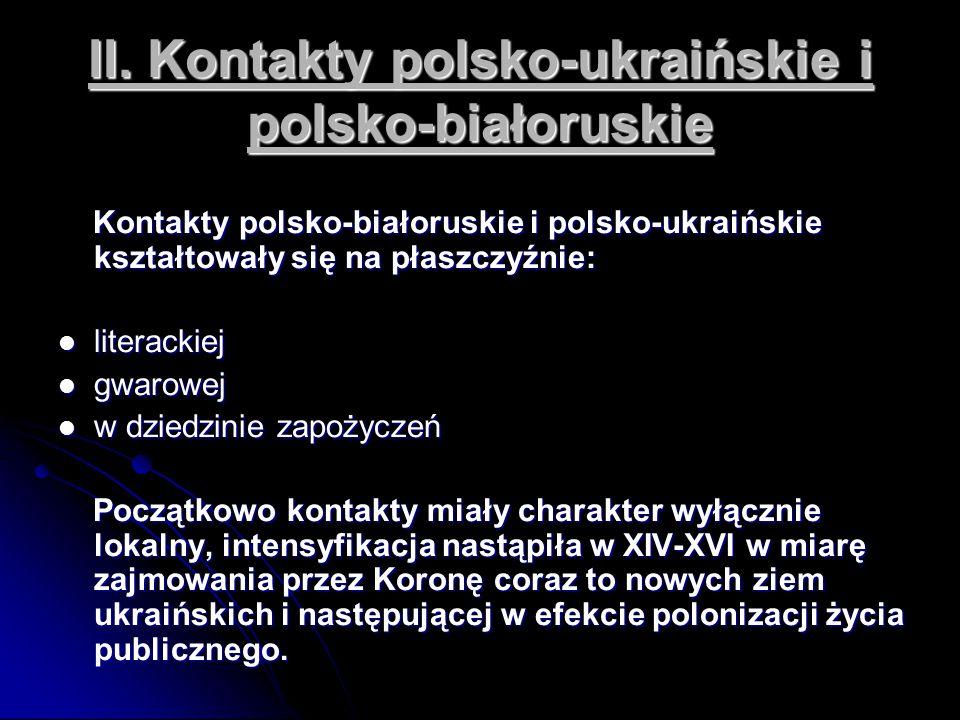 II. Kontakty polsko-ukraińskie i polsko-białoruskie Kontakty polsko-białoruskie i polsko-ukraińskie kształtowały się na płaszczyźnie: Kontakty polsko-