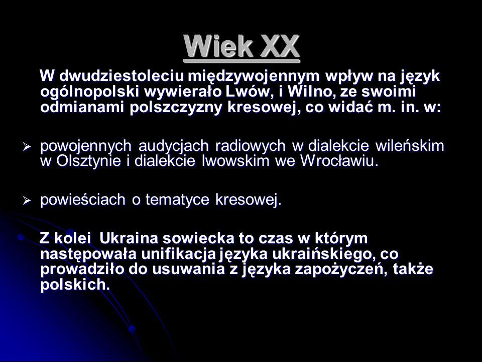 Wiek XX W dwudziestoleciu międzywojennym wpływ na język ogólnopolski wywierało Lwów, i Wilno, ze swoimi odmianami polszczyzny kresowej, co widać m. in