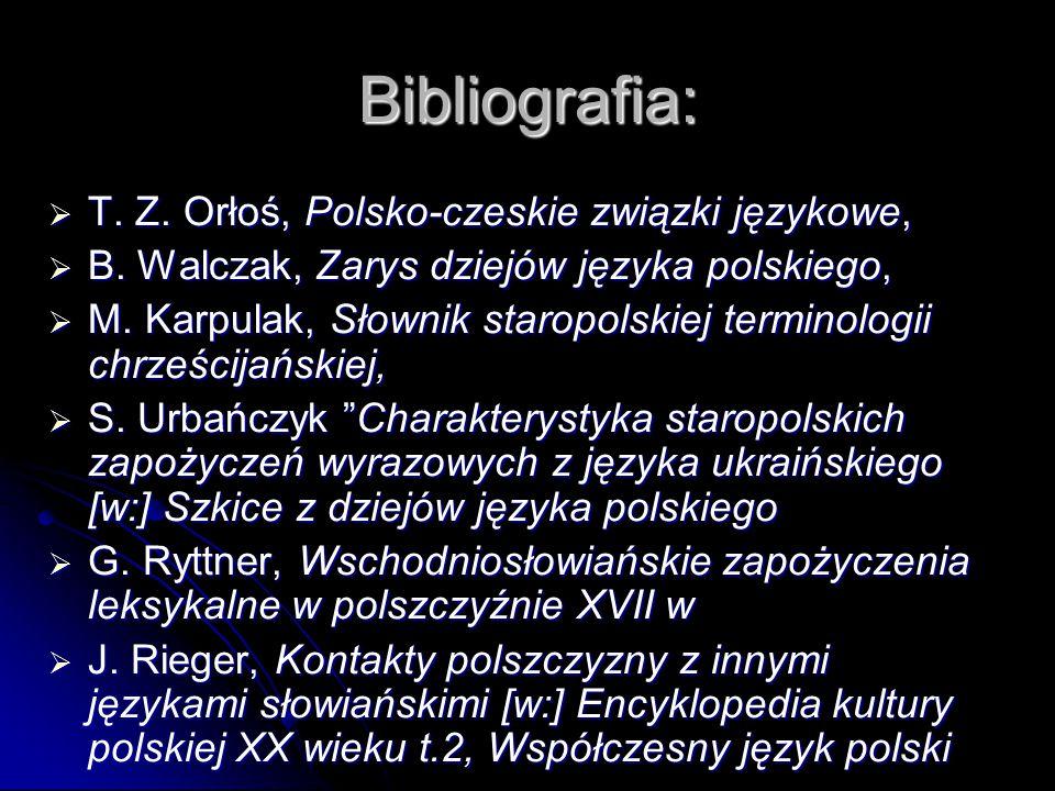 Bibliografia:  T. Z. Orłoś, Polsko-czeskie związki językowe,  B. Walczak, Zarys dziejów języka polskiego,  M. Karpulak, Słownik staropolskiej termi