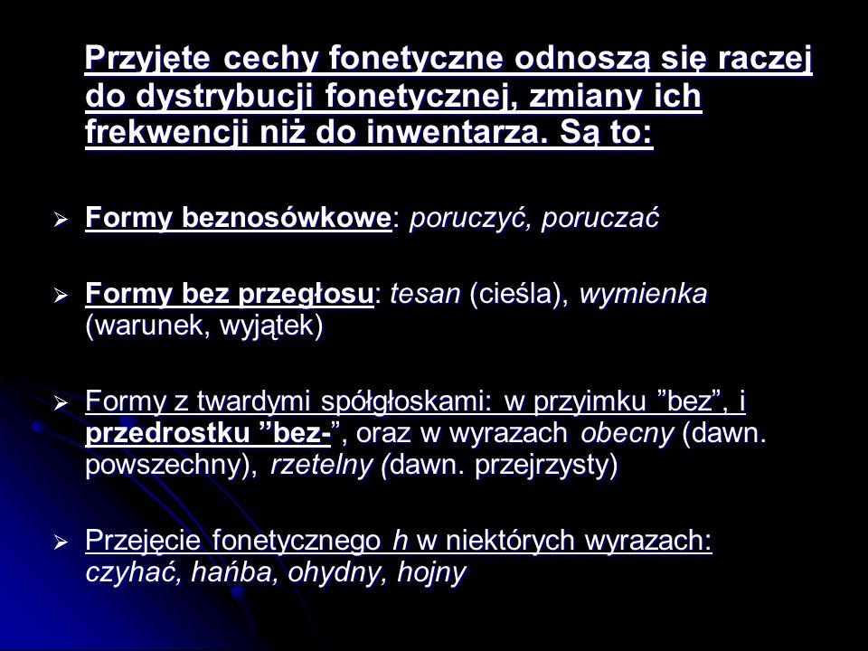 Przyjęte cechy fonetyczne odnoszą się raczej do dystrybucji fonetycznej, zmiany ich frekwencji niż do inwentarza. Są to: Przyjęte cechy fonetyczne odn