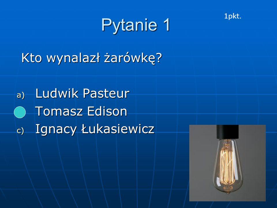 Pytanie 1 Kto wynalazł żarówkę? Kto wynalazł żarówkę? a) Ludwik Pasteur b) Tomasz Edison c) Ignacy Łukasiewicz 0:250:240:230:220:210:200:190:180:170:1
