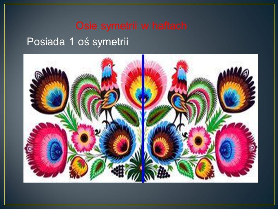 Posiada 1 oś symetrii Osie symetrii w haftach