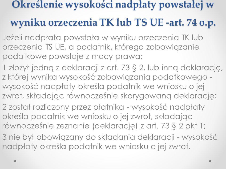 Określenie wysokości nadpłaty powstałej w wyniku orzeczenia TK lub TS UE -art. 74 o.p. Jeżeli nadpłata powstała w wyniku orzeczenia TK lub orzeczenia