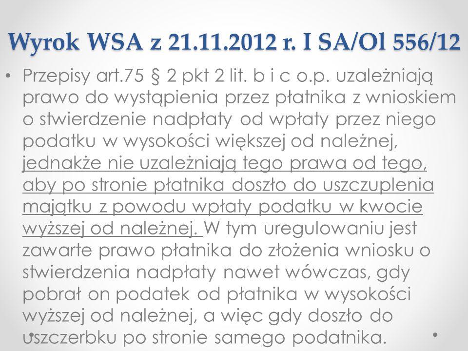 Wyrok WSA z 21.11.2012 r. I SA/Ol 556/12 Przepisy art.75 § 2 pkt 2 lit. b i c o.p. uzależniają prawo do wystąpienia przez płatnika z wnioskiem o stwie