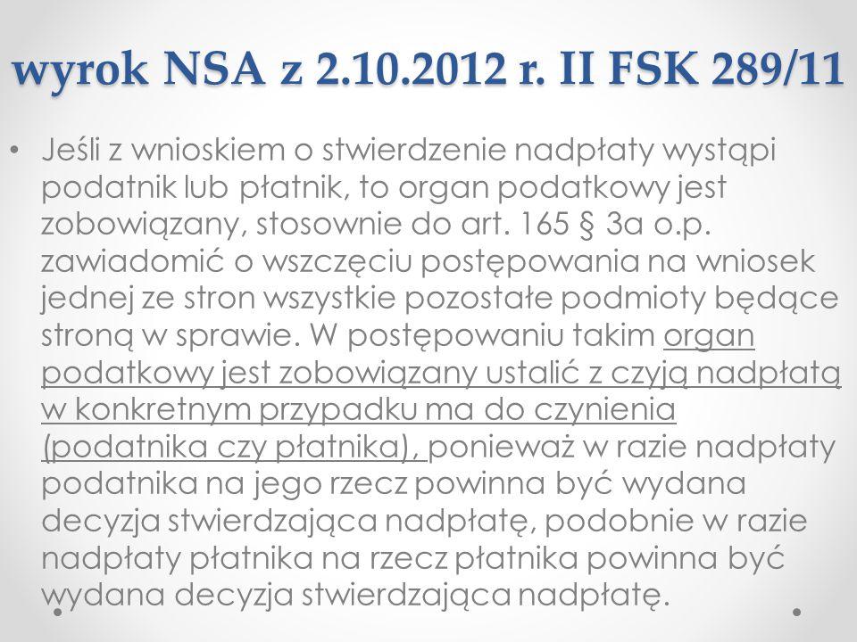 wyrok NSA z 2.10.2012 r. II FSK 289/11 Jeśli z wnioskiem o stwierdzenie nadpłaty wystąpi podatnik lub płatnik, to organ podatkowy jest zobowiązany, st