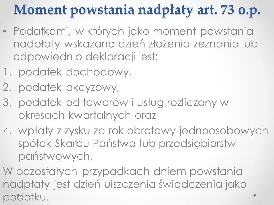 Moment powstania nadpłaty art. 73 o.p. Podatkami, w których jako moment powstania nadpłaty wskazano dzień złożenia zeznania lub odpowiednio deklaracji