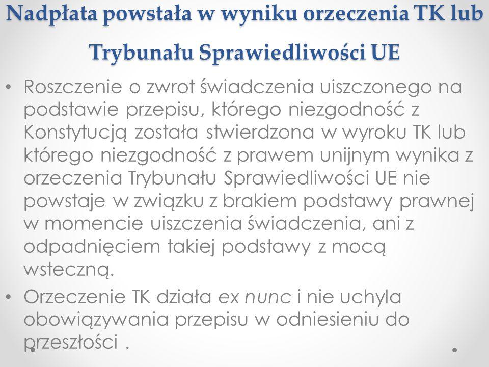 Nadpłata powstała w wyniku orzeczenia TK lub Trybunału Sprawiedliwości UE Roszczenie o zwrot świadczenia uiszczonego na podstawie przepisu, którego ni