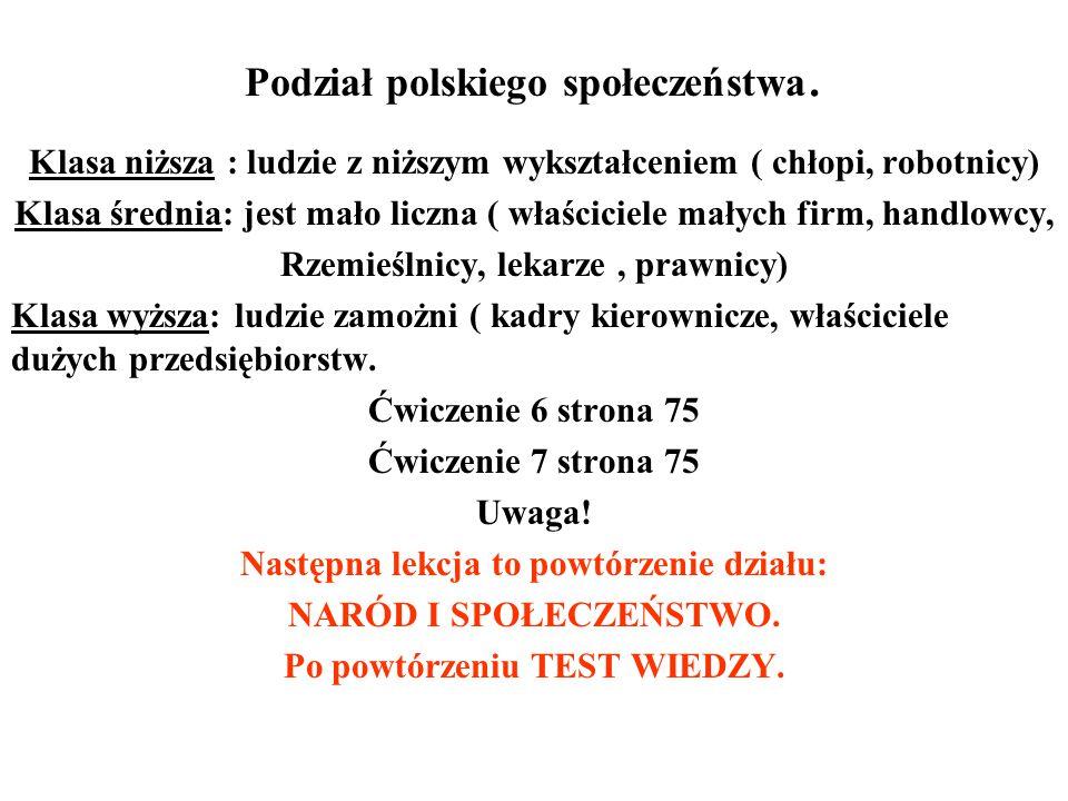 Podział polskiego społeczeństwa. Klasa niższa : ludzie z niższym wykształceniem ( chłopi, robotnicy) Klasa średnia: jest mało liczna ( właściciele mał