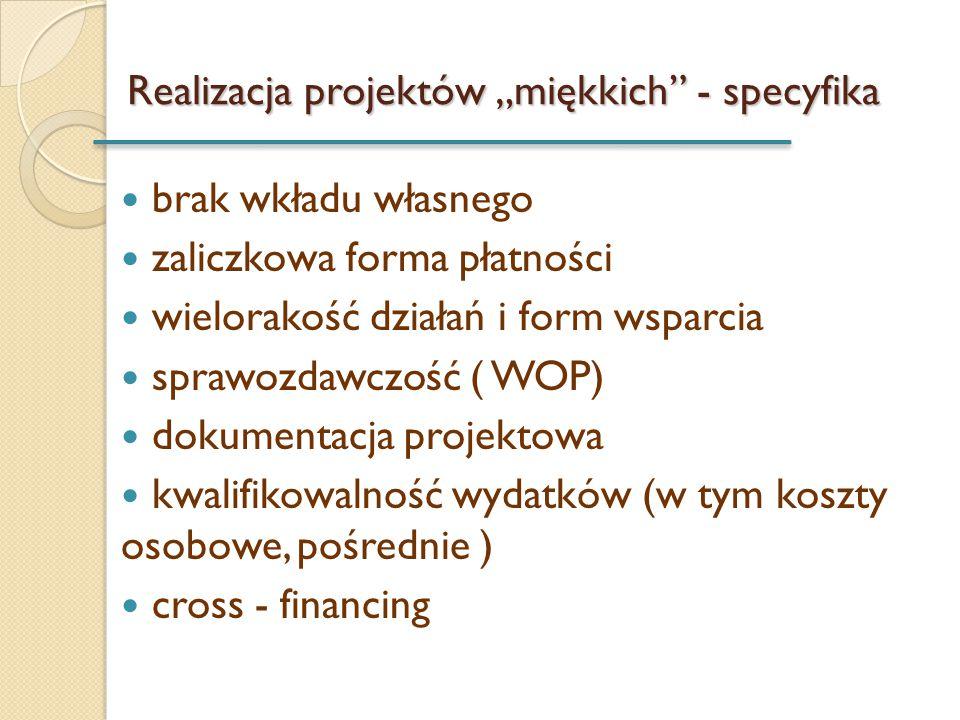 """Realizacja projektów """"miękkich"""" - specyfika brak wkładu własnego zaliczkowa forma płatności wielorakość działań i form wsparcia sprawozdawczość ( WOP)"""