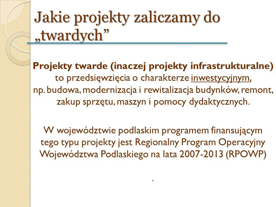 """Jakie projekty zaliczamy do """"twardych"""" Projekty twarde (inaczej projekty infrastrukturalne) to przedsięwzięcia o charakterze inwestycyjnym, np. budowa"""