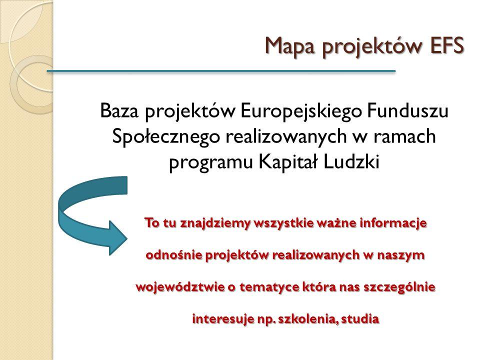 Mapa projektów EFS Baza projektów Europejskiego Funduszu Społecznego realizowanych w ramach programu Kapitał Ludzki To tu znajdziemy wszystkie ważne i