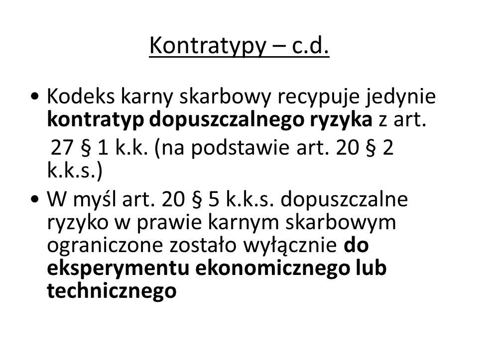 Kontratypy – c.d. Kodeks karny skarbowy recypuje jedynie kontratyp dopuszczalnego ryzyka z art. 27 § 1 k.k. (na podstawie art. 20 § 2 k.k.s.) W myśl a