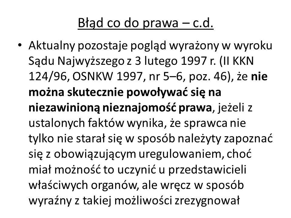 Błąd co do prawa – c.d. Aktualny pozostaje pogląd wyrażony w wyroku Sądu Najwyższego z 3 lutego 1997 r. (II KKN 124/96, OSNKW 1997, nr 5–6, poz. 46),