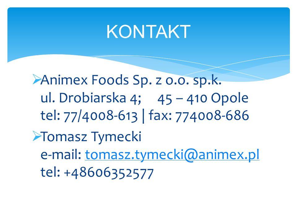  Animex Foods Sp. z o.o. sp.k. ul. Drobiarska 4; 45 – 410 Opole tel: 77/4008-613 | fax: 774008-686  Tomasz Tymecki e-mail: tomasz.tymecki@animex.pl