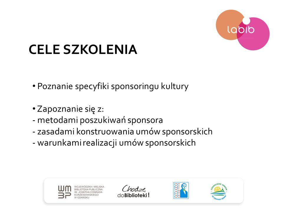 CELE SZKOLENIA Poznanie specyfiki sponsoringu kultury Zapoznanie się z: - metodami poszukiwań sponsora - zasadami konstruowania umów sponsorskich - wa