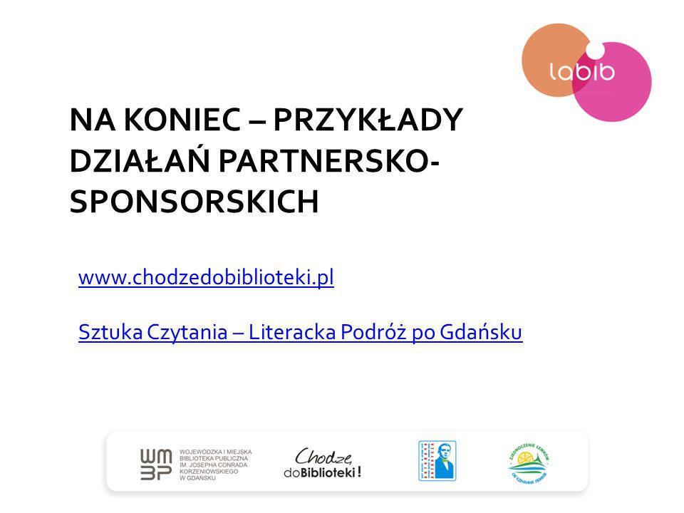 NA KONIEC – PRZYKŁADY DZIAŁAŃ PARTNERSKO- SPONSORSKICH www.chodzedobiblioteki.pl Sztuka Czytania – Literacka Podróż po Gdańsku