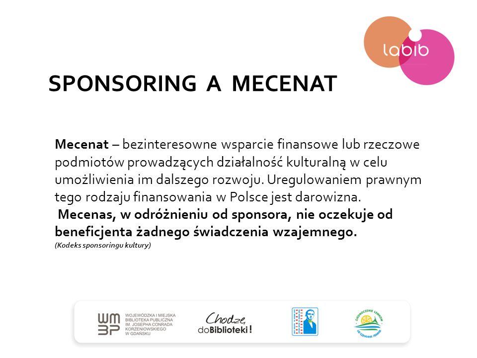 SPONSORING A MECENAT Mecenat – bezinteresowne wsparcie finansowe lub rzeczowe podmiotów prowadzących działalność kulturalną w celu umożliwienia im dal