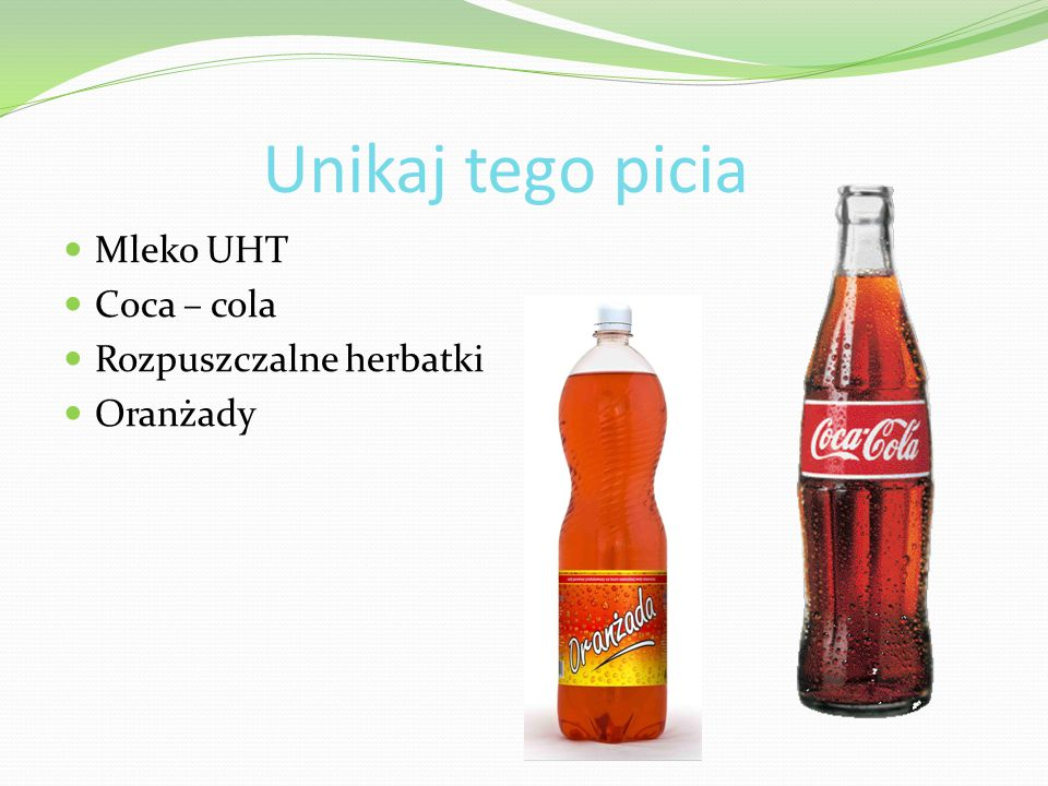 Unikaj tego picia Mleko UHT Coca – cola Rozpuszczalne herbatki Oranżady