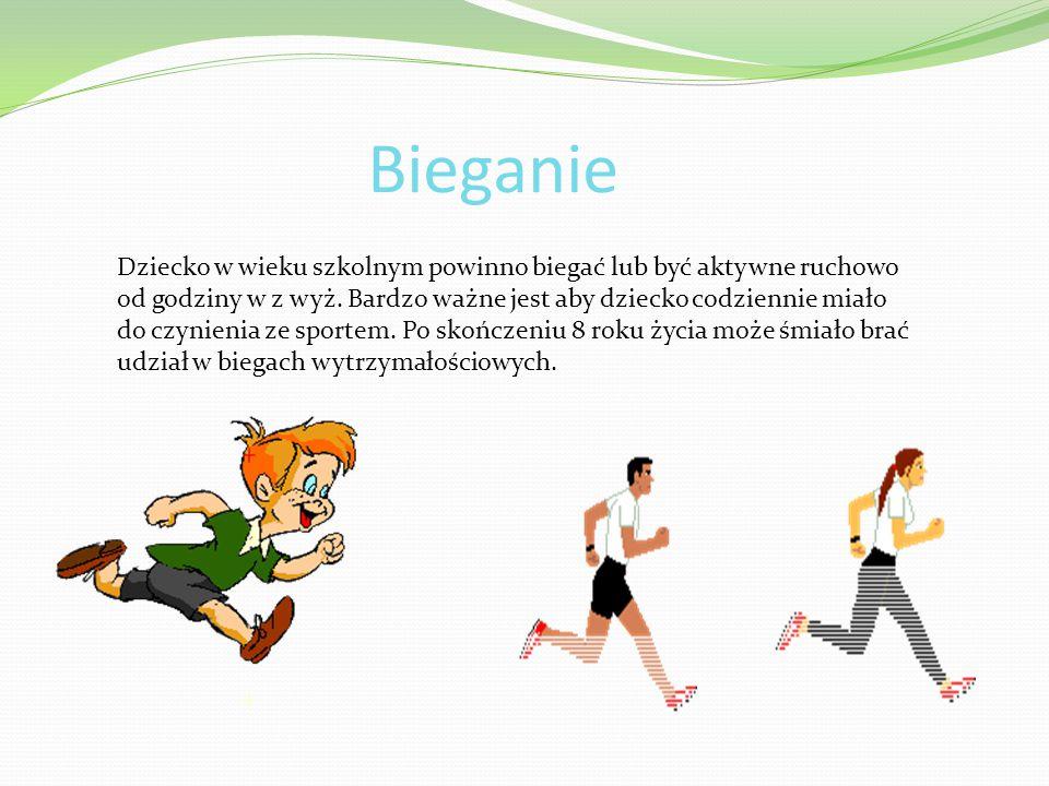 Bieganie Dziecko w wieku szkolnym powinno biegać lub być aktywne ruchowo od godziny w z wyż. Bardzo ważne jest aby dziecko codziennie miało do czynien