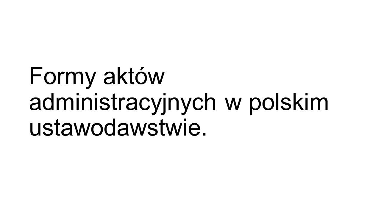 Formy aktów administracyjnych w polskim ustawodawstwie.