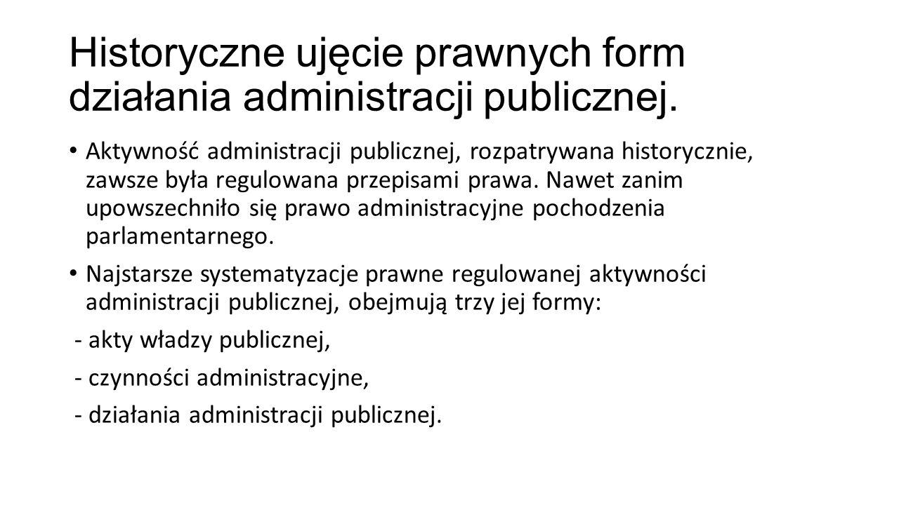 Historyczne ujęcie prawnych form działania administracji publicznej. Aktywność administracji publicznej, rozpatrywana historycznie, zawsze była regulo