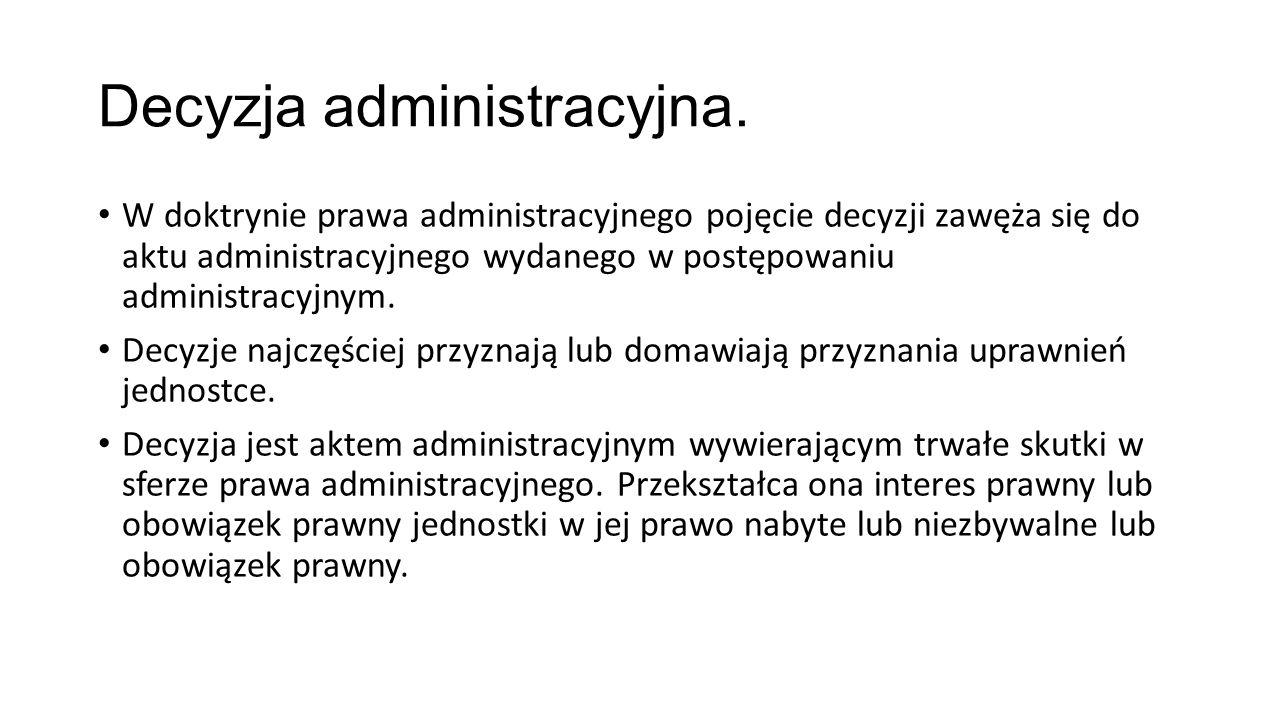Decyzja administracyjna. W doktrynie prawa administracyjnego pojęcie decyzji zawęża się do aktu administracyjnego wydanego w postępowaniu administracy