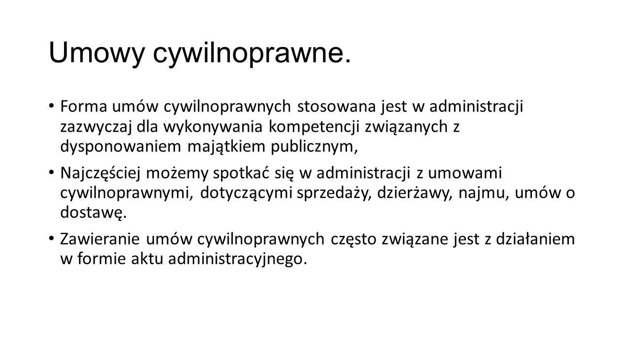 Umowy cywilnoprawne. Forma umów cywilnoprawnych stosowana jest w administracji zazwyczaj dla wykonywania kompetencji związanych z dysponowaniem majątk