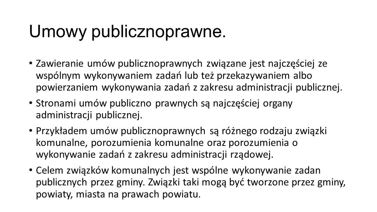 Umowy publicznoprawne. Zawieranie umów publicznoprawnych związane jest najczęściej ze wspólnym wykonywaniem zadań lub też przekazywaniem albo powierza