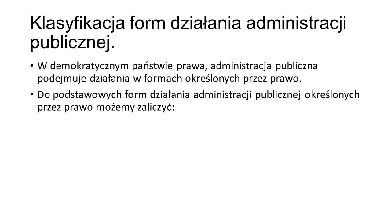Klasyfikacja form działania administracji publicznej. W demokratycznym państwie prawa, administracja publiczna podejmuje działania w formach określony