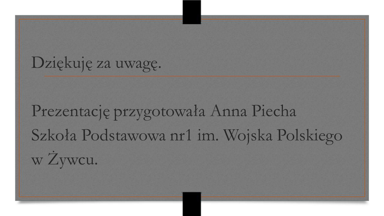 Dziękuję za uwagę.Prezentację przygotowała Anna Piecha Szkoła Podstawowa nr1 im.