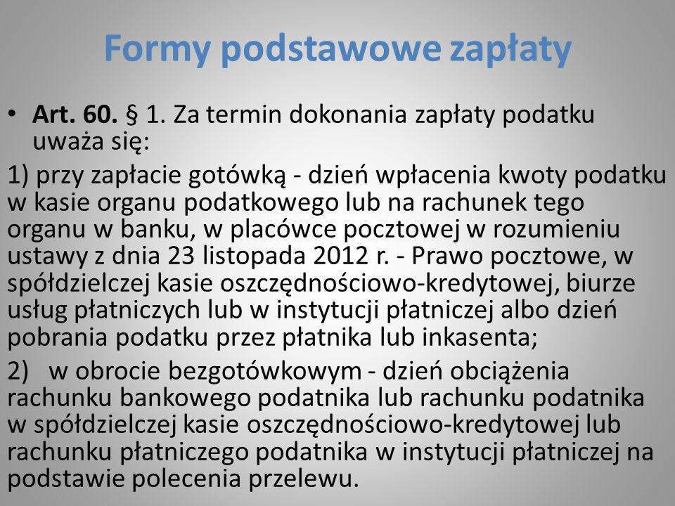 Zapłata z rachunków w instytucjach nie mających siedziby na terytorium Polski W przypadku polecenia przelewu z rachunku bankowego podatnika w banku lub instytucji kredytowej lub rachunku płatniczego podatnika w unijnej instytucji płatniczej niemających siedziby lub oddziału na terytorium RP, za termin zapłaty podatku uważa się dzień obciążenia tego rachunku, jeżeli wpłacana kwota zostanie uznana na rachunku bankowym organu podatkowego nie później niż do końca następnego dnia roboczego po otrzymaniu zlecenia.