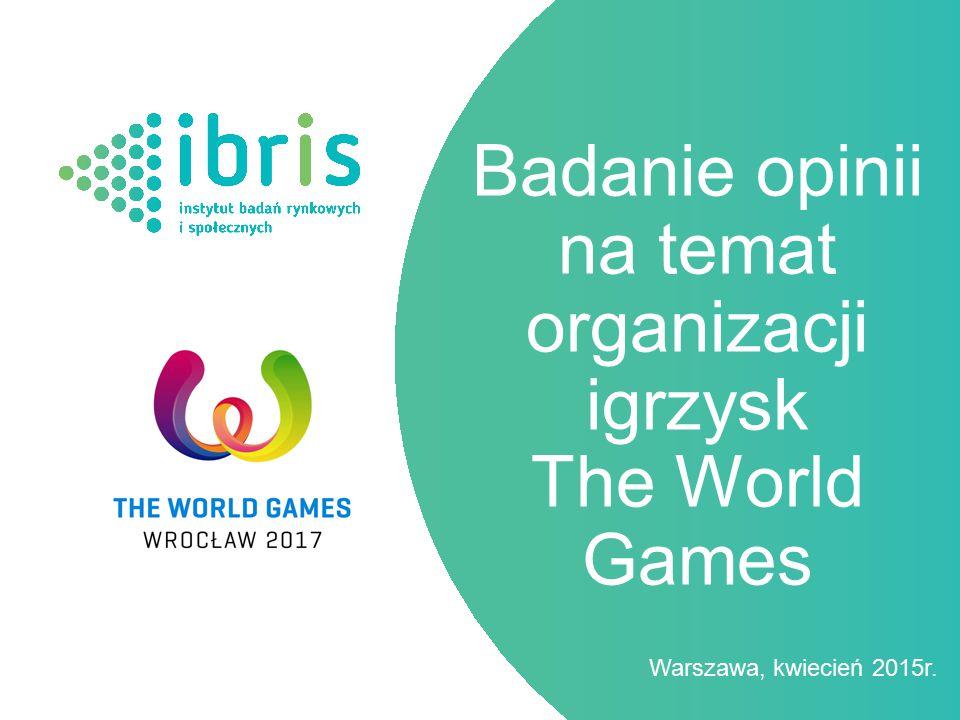 Warszawa, kwiecień 2015r. Badanie opinii na temat organizacji igrzysk The World Games