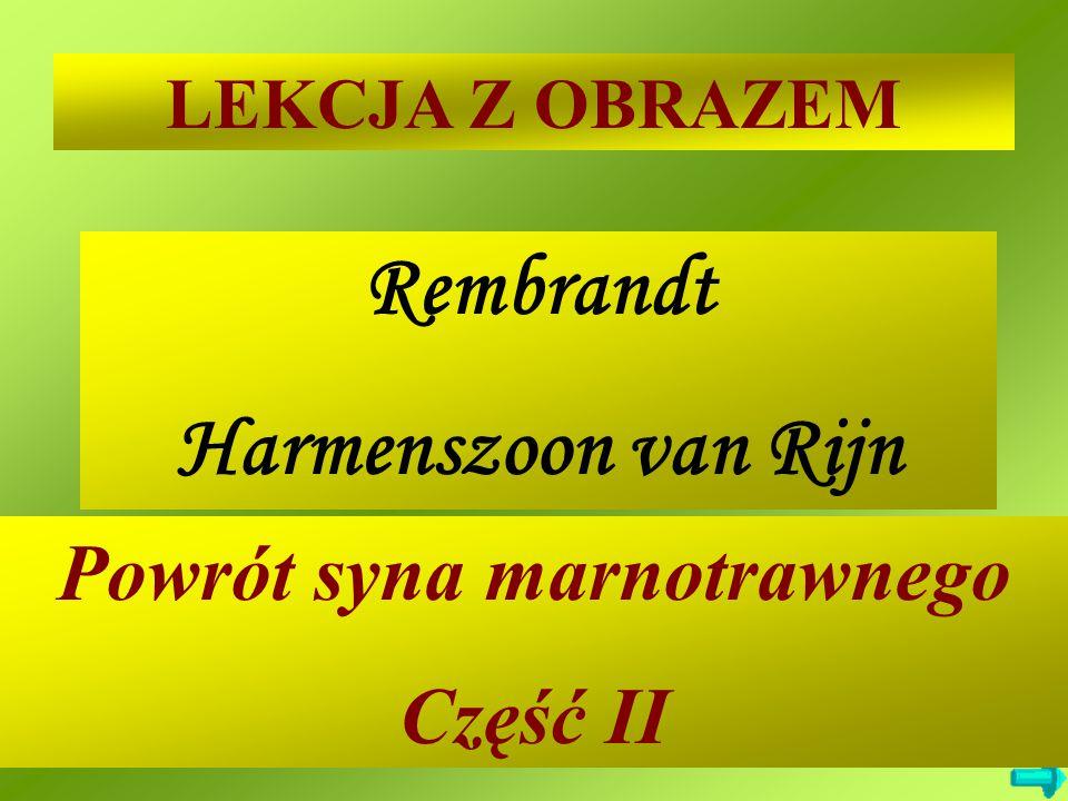 1 LEKCJA Z OBRAZEM Rembrandt Harmenszoon van Rijn Powrót syna marnotrawnego Część II