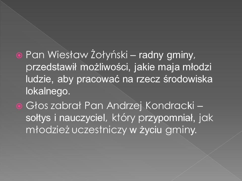  Pan Wiesław Żołyński – radny gminy, p rzedstawił możliwości, jakie maja młodzi ludzie, aby pracować na rzecz środowiska lokalnego.
