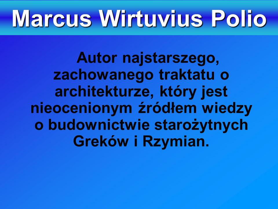 Autor najstarszego, zachowanego traktatu o architekturze, który jest nieocenionym źródłem wiedzy o budownictwie starożytnych Greków i Rzymian.