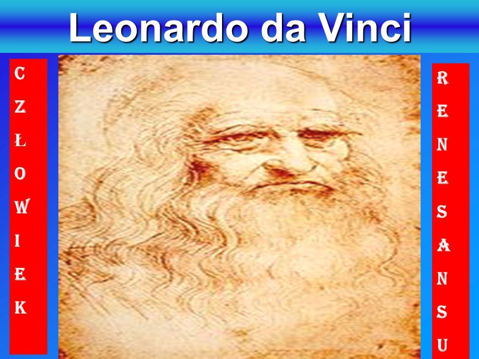 Leonardo da Vinci CZŁOWIEKCZŁOWIEK RENESANSURENESANSU