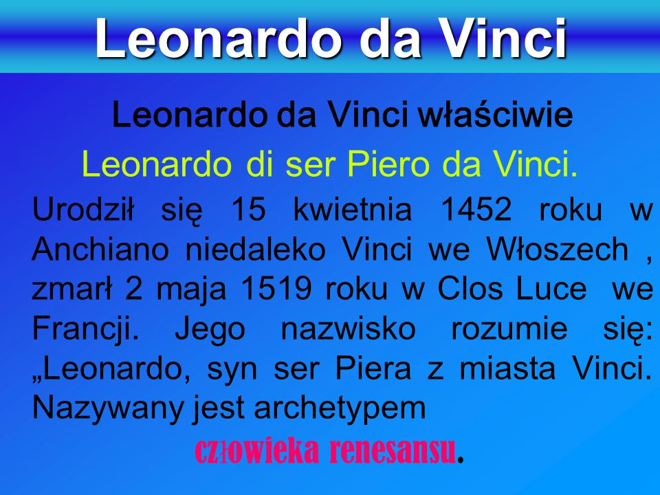Leonardo da Vinci właściwie Leonardo di ser Piero da Vinci.