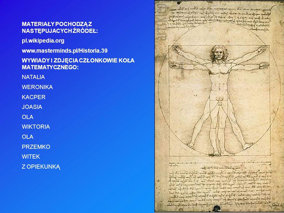 MATERIAŁY POCHODZĄ Z NASTĘPUJACYCH ŹRÓDEŁ: pl.wikipedia.org www.masterminds.pl/Historia.39 WYWIADY I ZDJĘCIA CZŁONKOWIE KOŁA MATEMATYCZNEGO: NATALIA W
