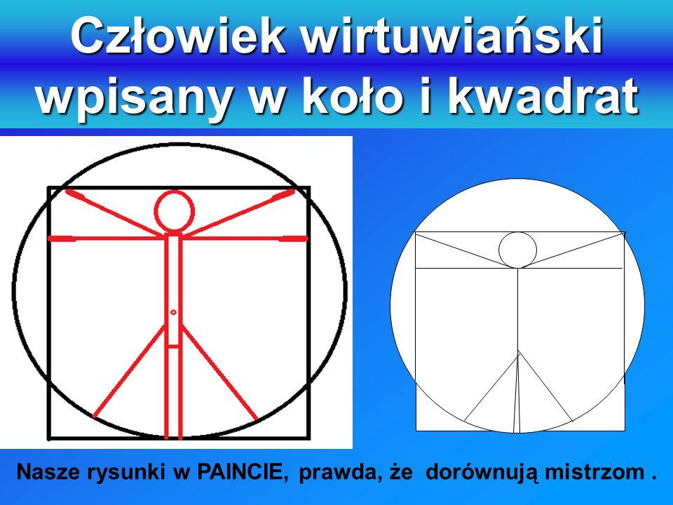 Człowiek wirtuwiański wpisany w koło i kwadrat Nasze rysunki w PAINCIE, prawda, że dorównują mistrzom.