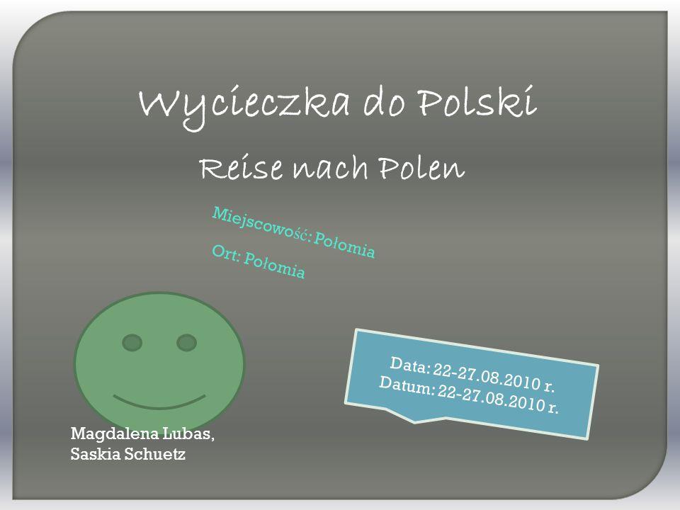 Wycieczka do Polski Miejscowo ść : Po ł omia Reise nach Polen Ort: Po ł omia Data: 22-27.08.2010 r.