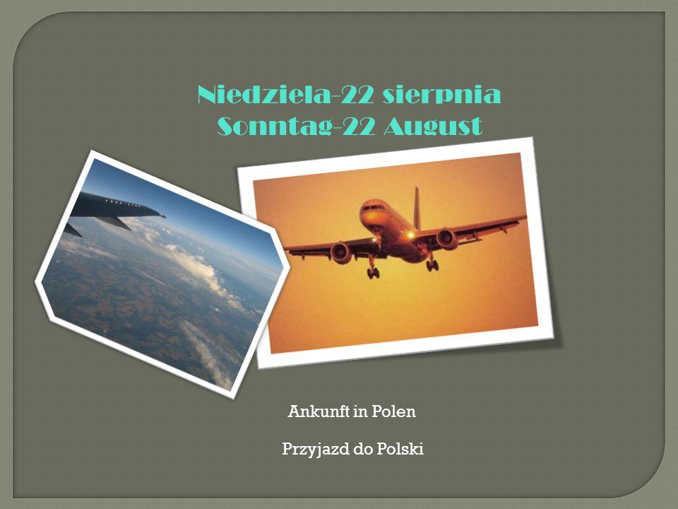 Niedziela-22 sierpnia Sonntag-22 August Ankunft in Polen Przyjazd do Polski