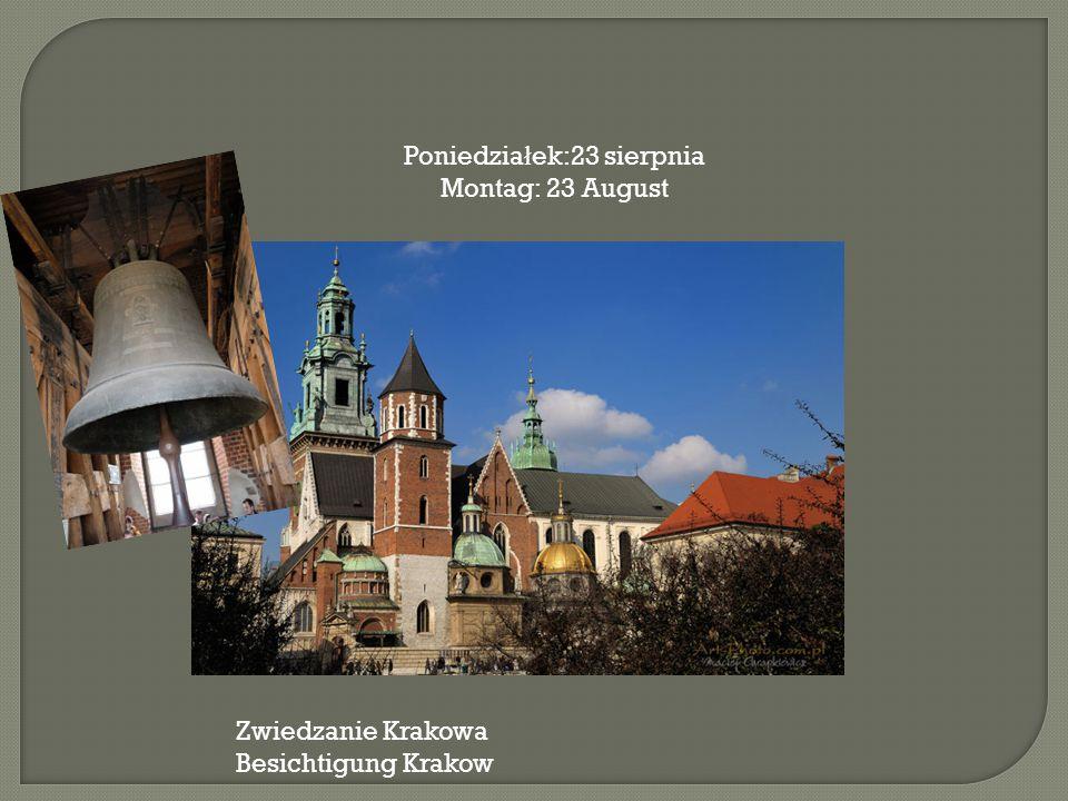 Poniedzia ł ek:23 sierpnia Montag: 23 August Zwiedzanie Krakowa Besichtigung Krakow