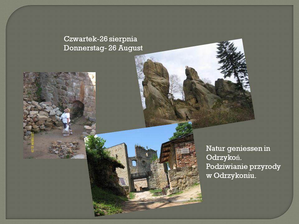 Czwartek-26 sierpnia Donnerstag- 26 August Natur geniessen in Odrzyko ń.